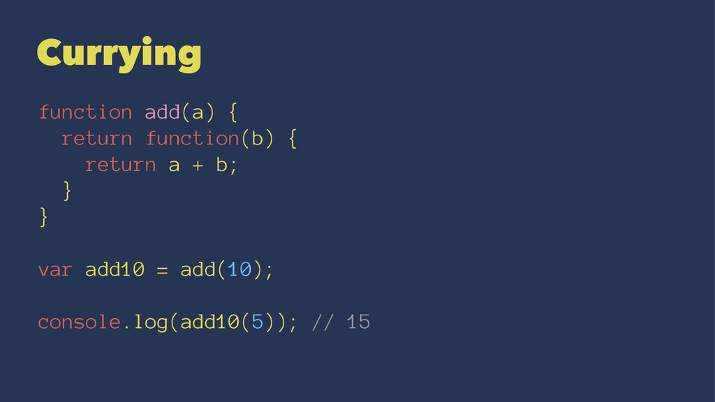 Currying function add(a) { return function(b) {...