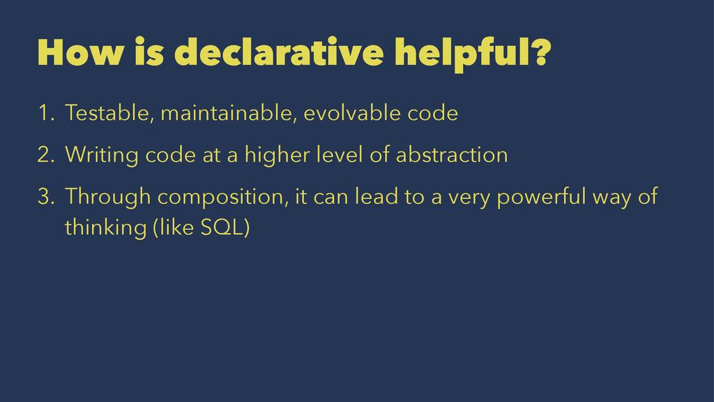 How is declarative helpful? 1. Testable, mainta...