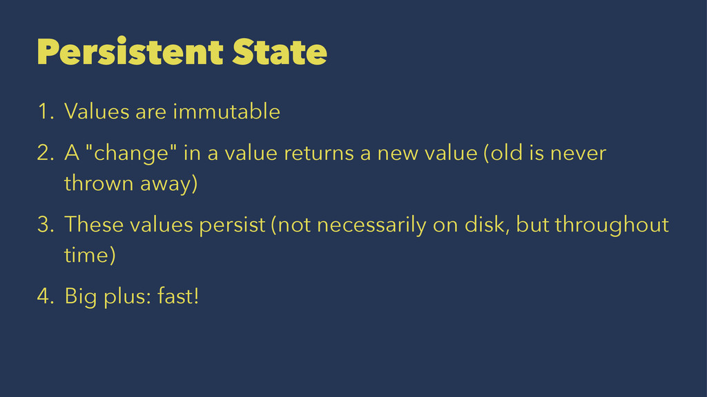"""Persistent State 1. Values are immutable 2. A """"..."""