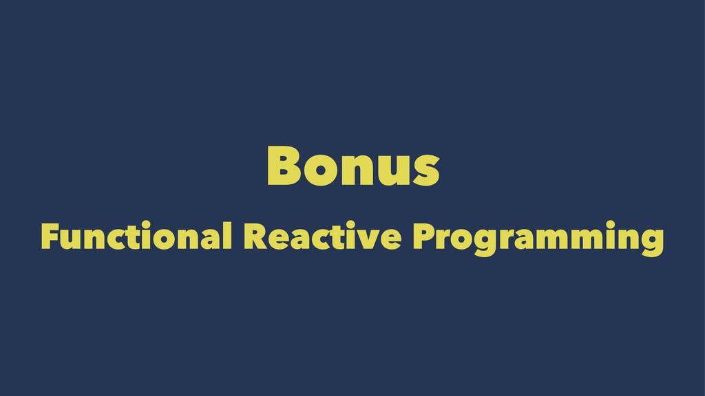 Bonus Functional Reactive Programming