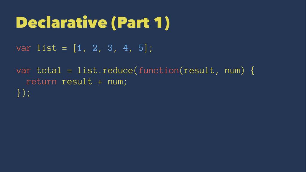 Declarative (Part 1) var list = [1, 2, 3, 4, 5]...