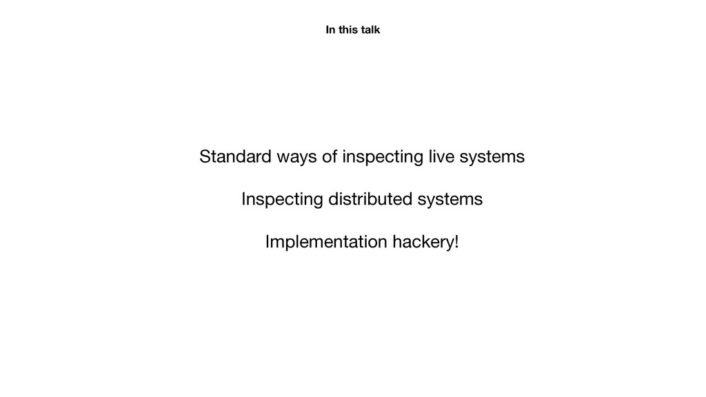 Standard ways of inspecting live systems  Inspe...