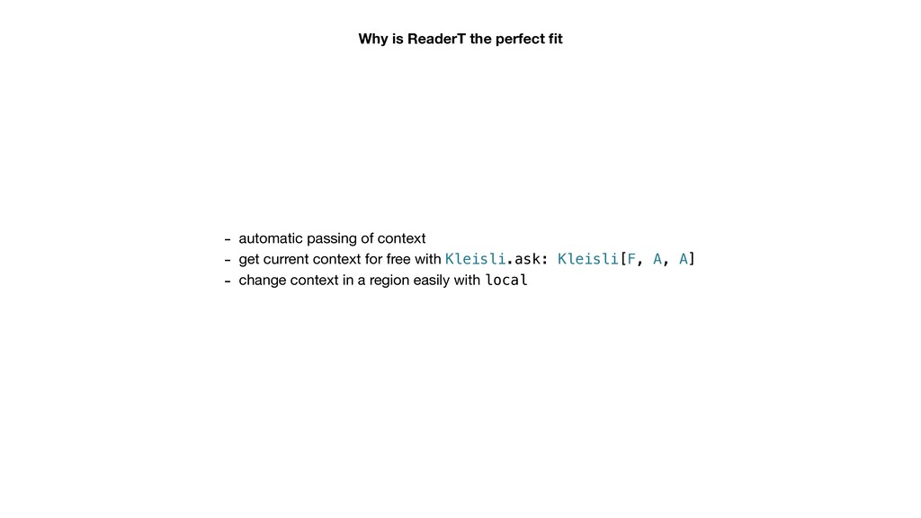 Why is ReaderT the perfect fit - automatic passi...