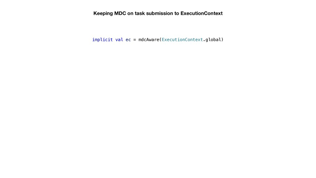 implicit val ec = mdcAware(ExecutionContext.glo...