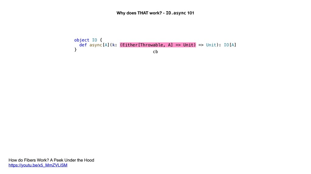 Why does THAT work? - IO.async 101 object IO { ...
