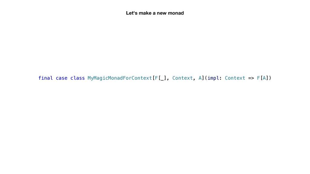final case class MyMagicMonadForContext[F[_], C...