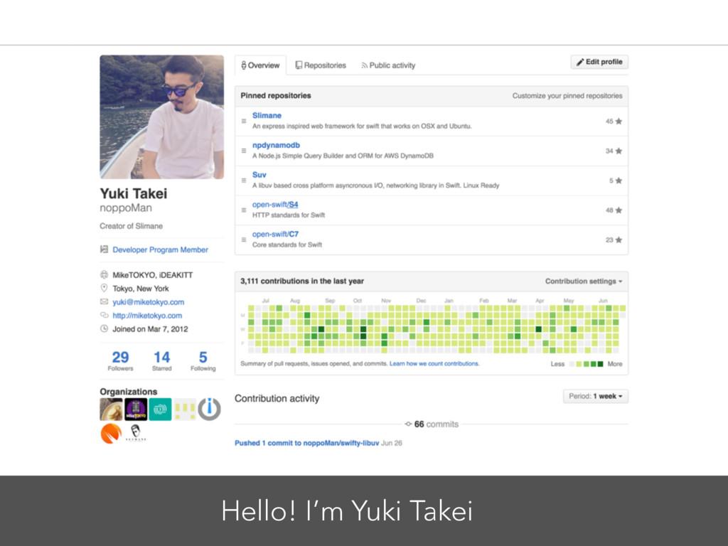 Hello! I'm Yuki Takei