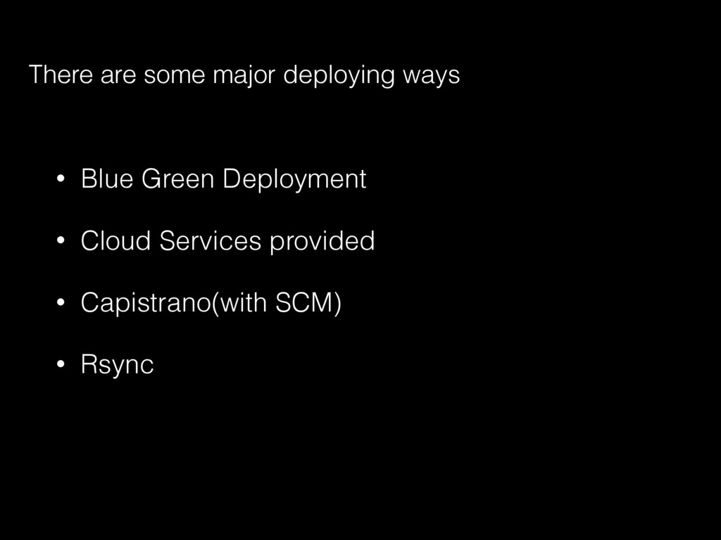 • Blue Green Deployment • Cloud Services provid...