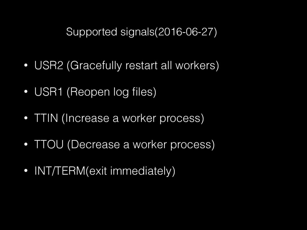 • USR2 (Gracefully restart all workers) • USR1 ...