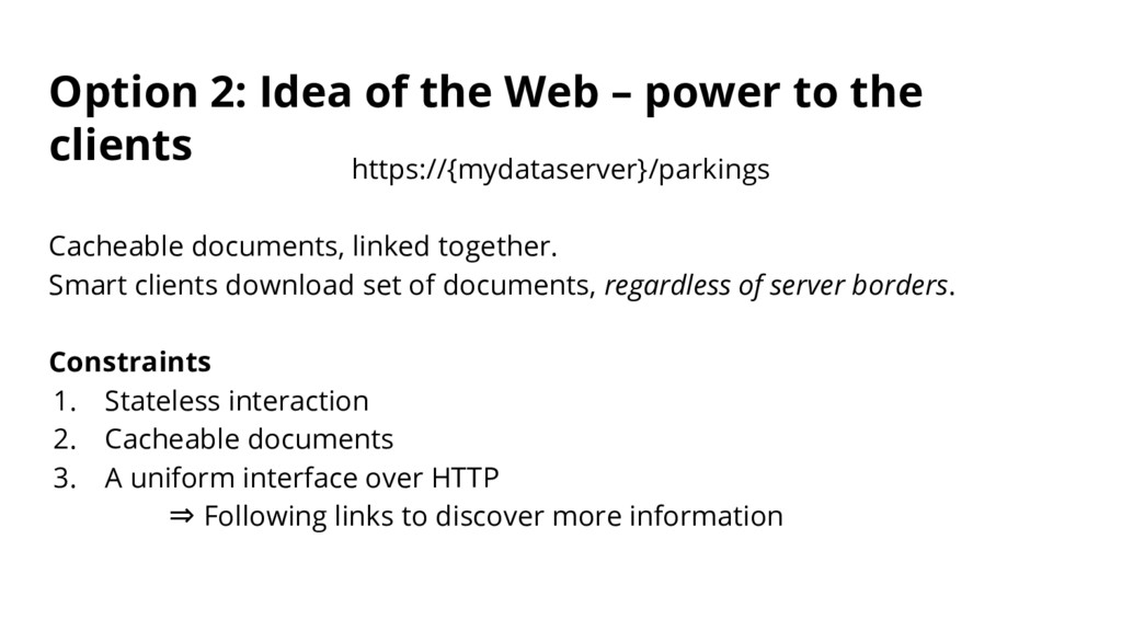 Option 2: Idea of the Web – power to the client...