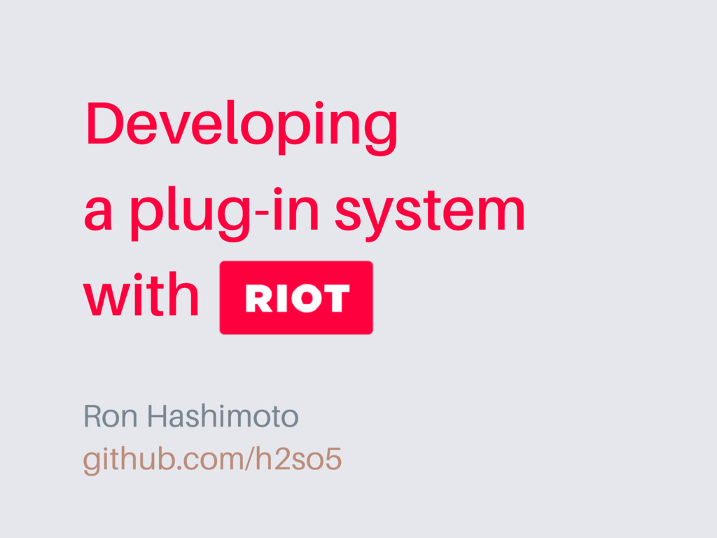 Ron Hashimoto Developing a plug-in system with ...