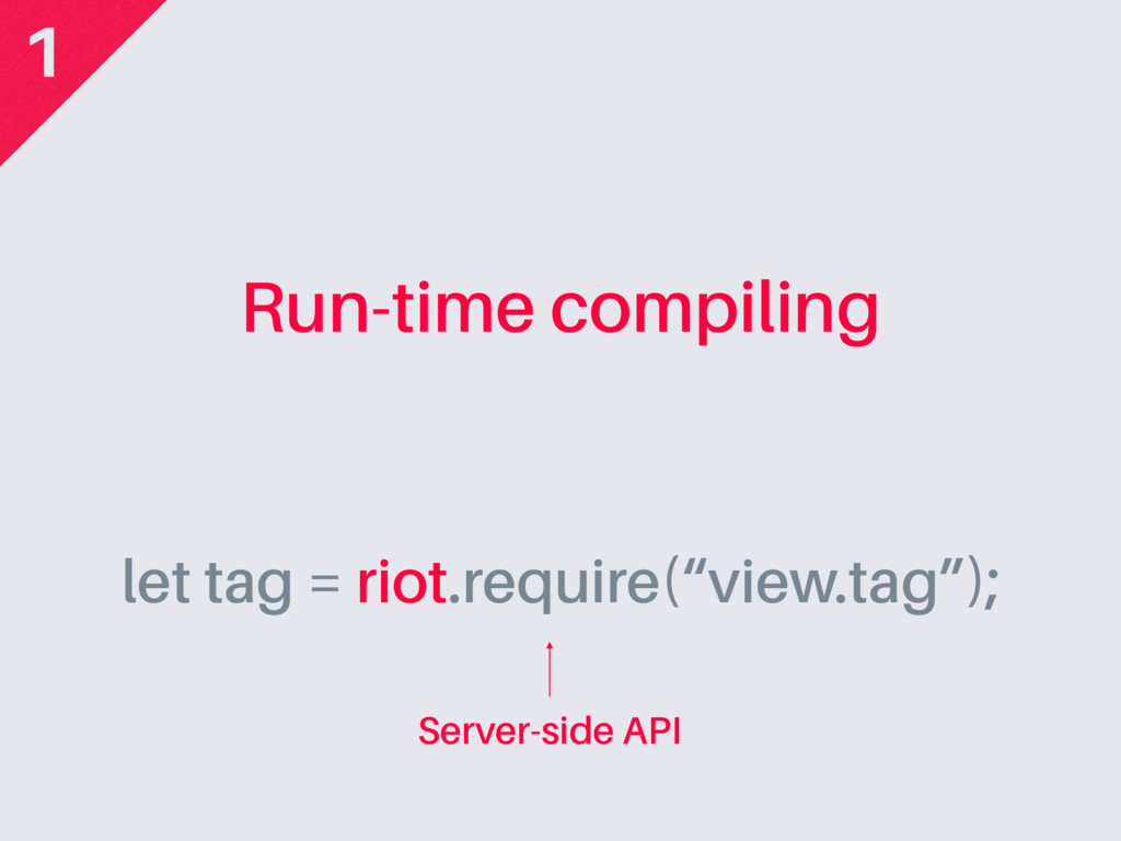 "Run-time compiling let tag = riot.require(""view..."
