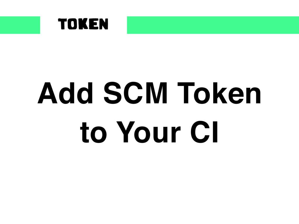 Add SCM Token to Your CI TOKEN