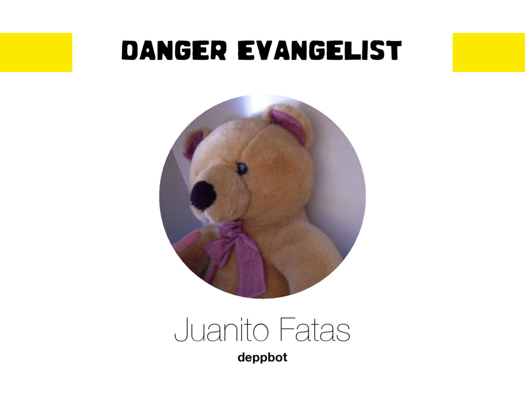 DANGER EVANGELIST Juanito Fatas deppbot