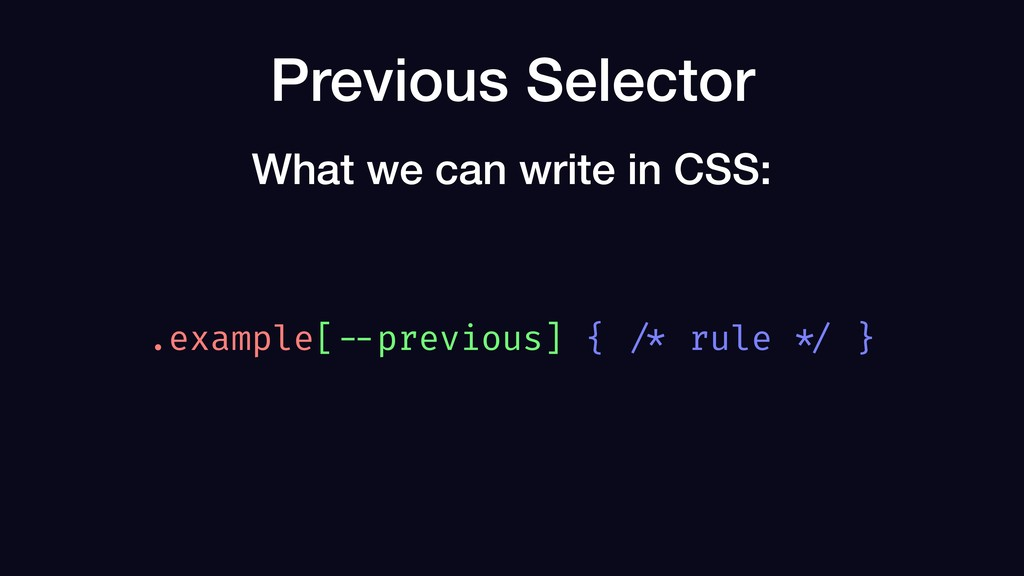 Previous Selector .example[ --previous] { /* ru...