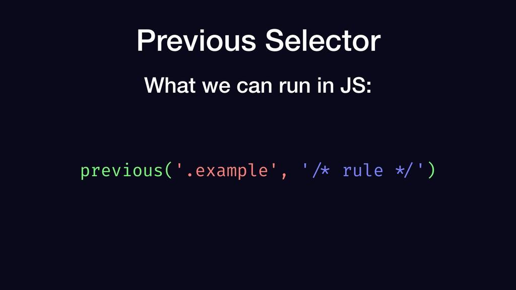 Previous Selector previous('.example', ' /* rul...
