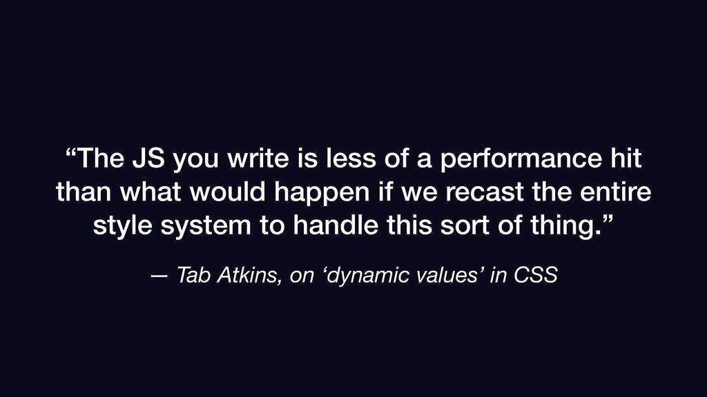 """— Tab Atkins, on 'dynamic values' in CSS """"The J..."""