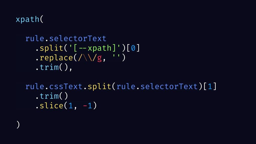 xpath( rule.selectorText .split('[ --xpath]')[0...