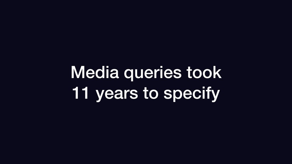 Media queries took 11 years to specify