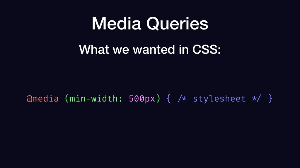 Media Queries @media (min-width: 500px) { /* st...
