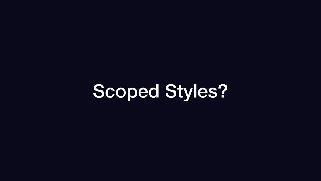 Scoped Styles?