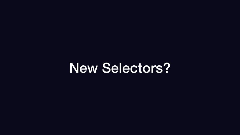 New Selectors?