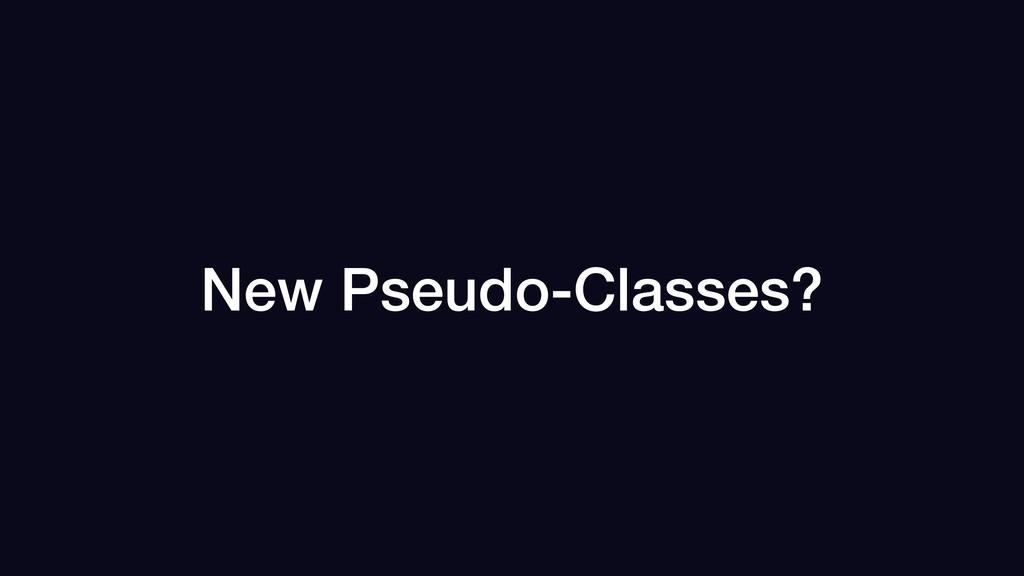 New Pseudo-Classes?