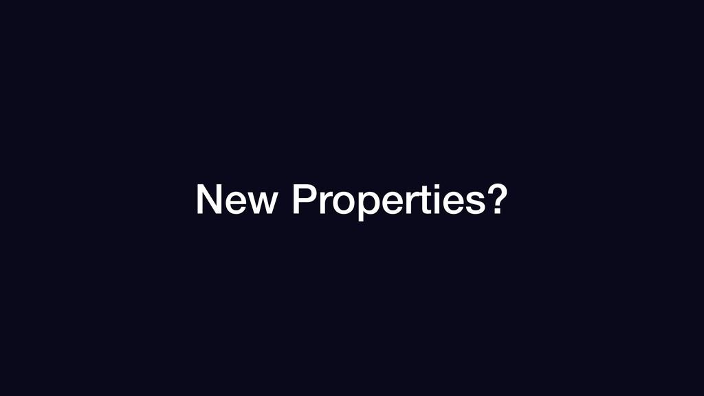 New Properties?