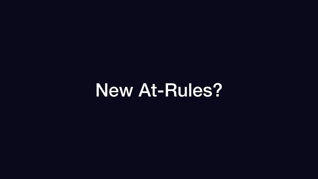 New At-Rules?