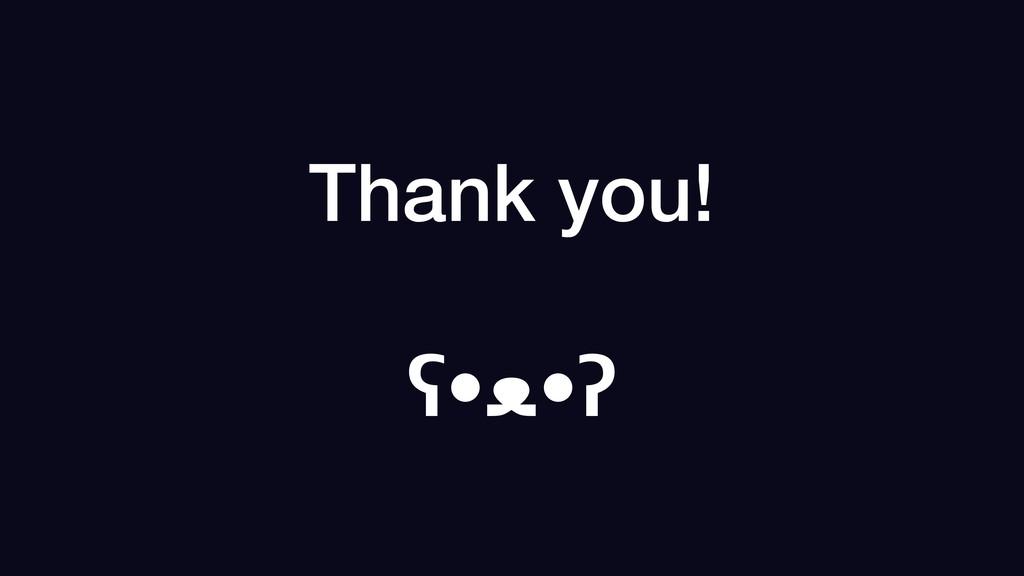Thank you! ʕ•ᴥ•ʔ