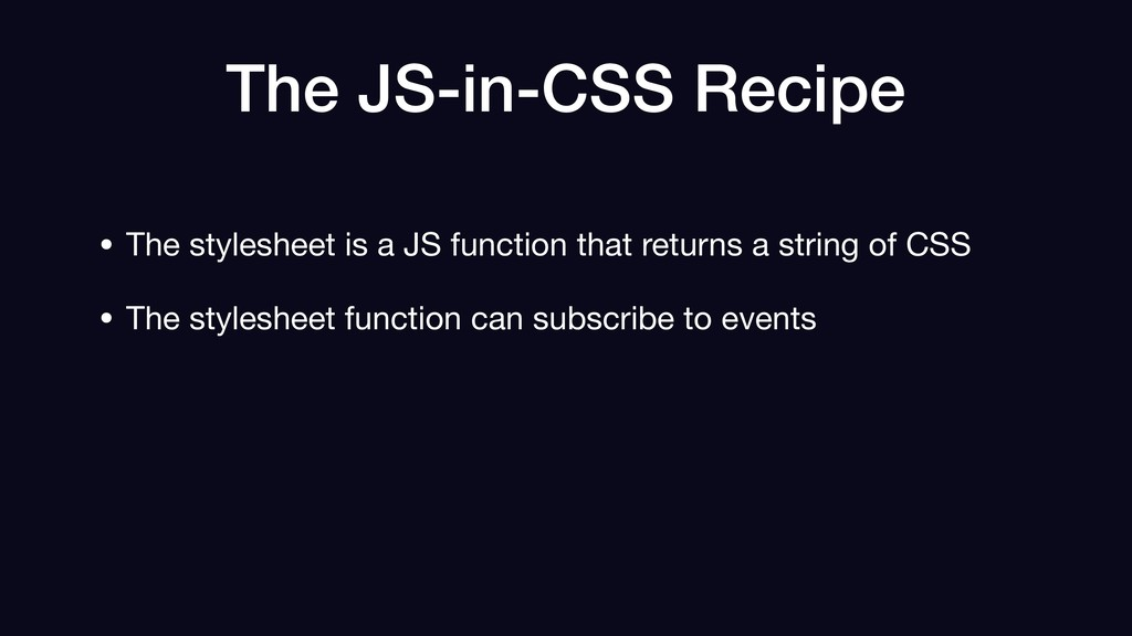 The JS-in-CSS Recipe • The stylesheet is a JS f...