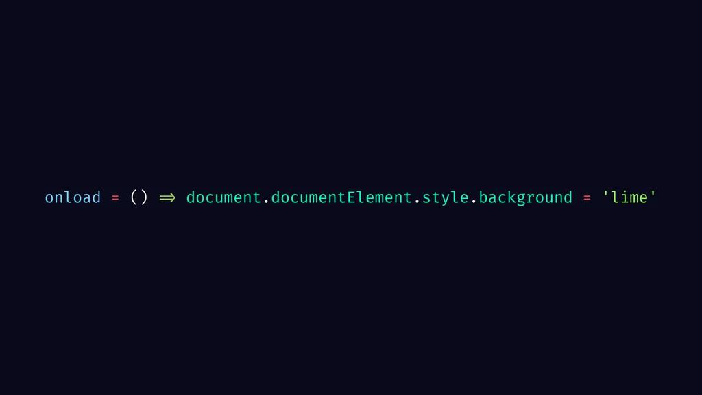 onload = () => document.documentElement.style.b...