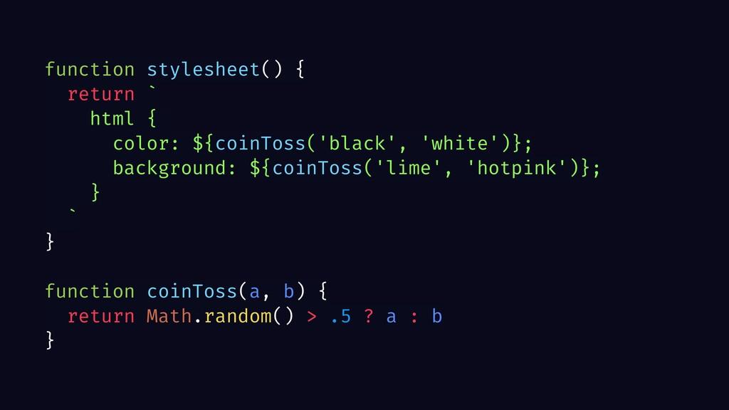 function stylesheet() { return ` html { color: ...