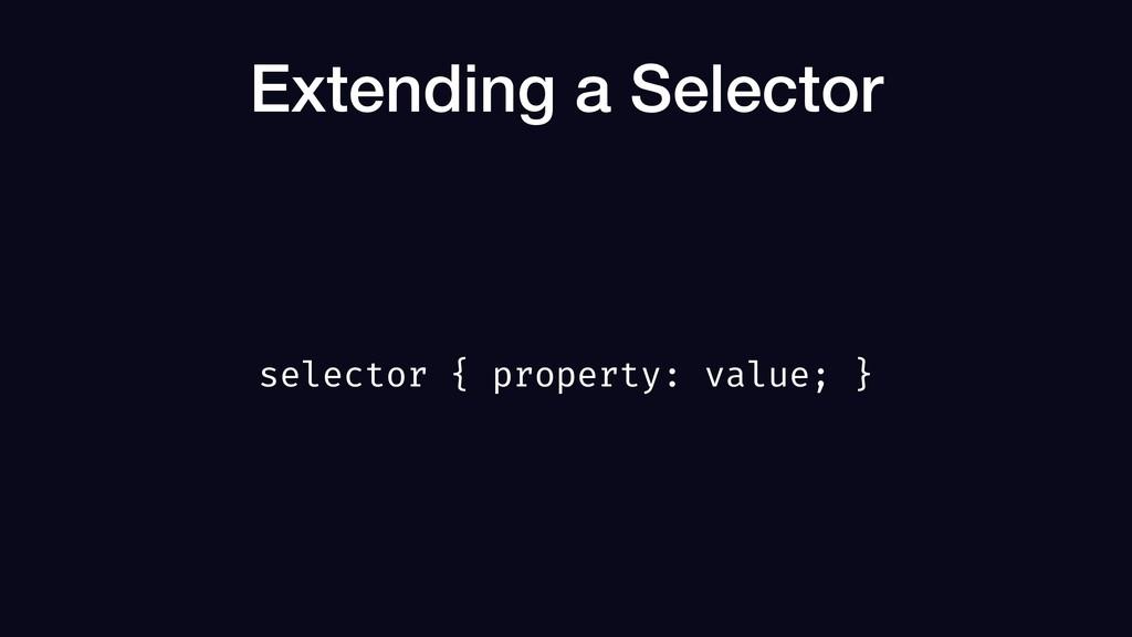 Extending a Selector selector { property: value...