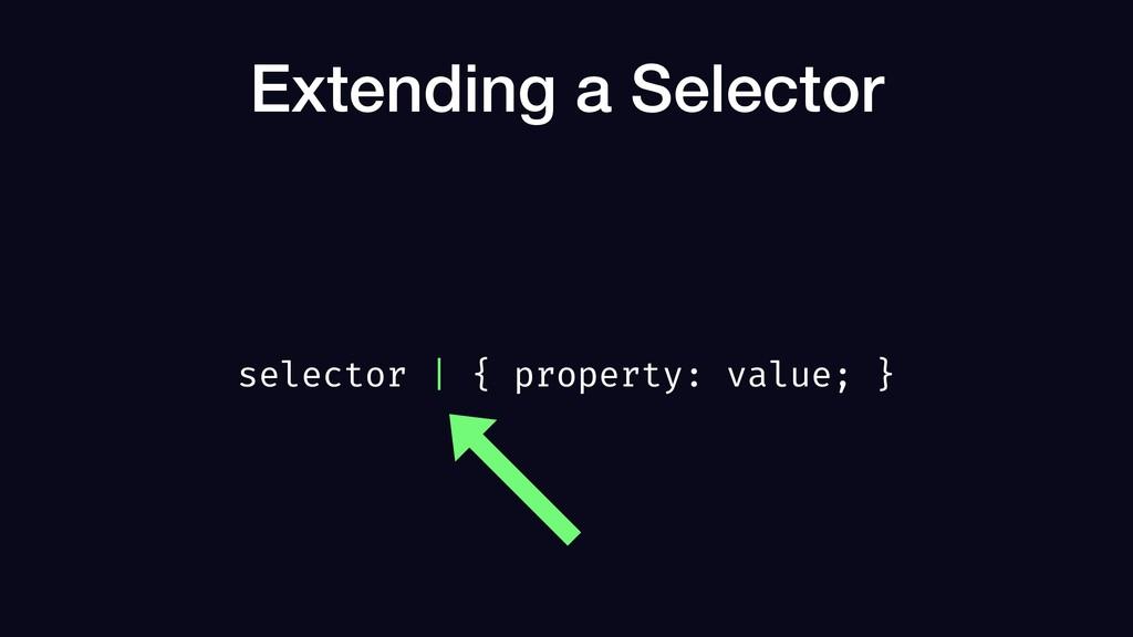 Extending a Selector selector   { property: val...
