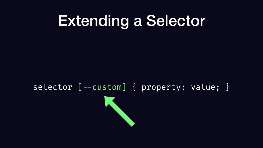 Extending a Selector selector [ --custom] { pro...
