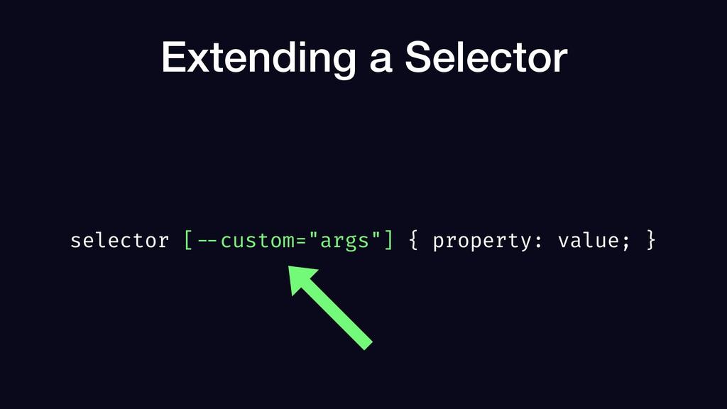 """Extending a Selector selector [ --custom=""""args""""..."""