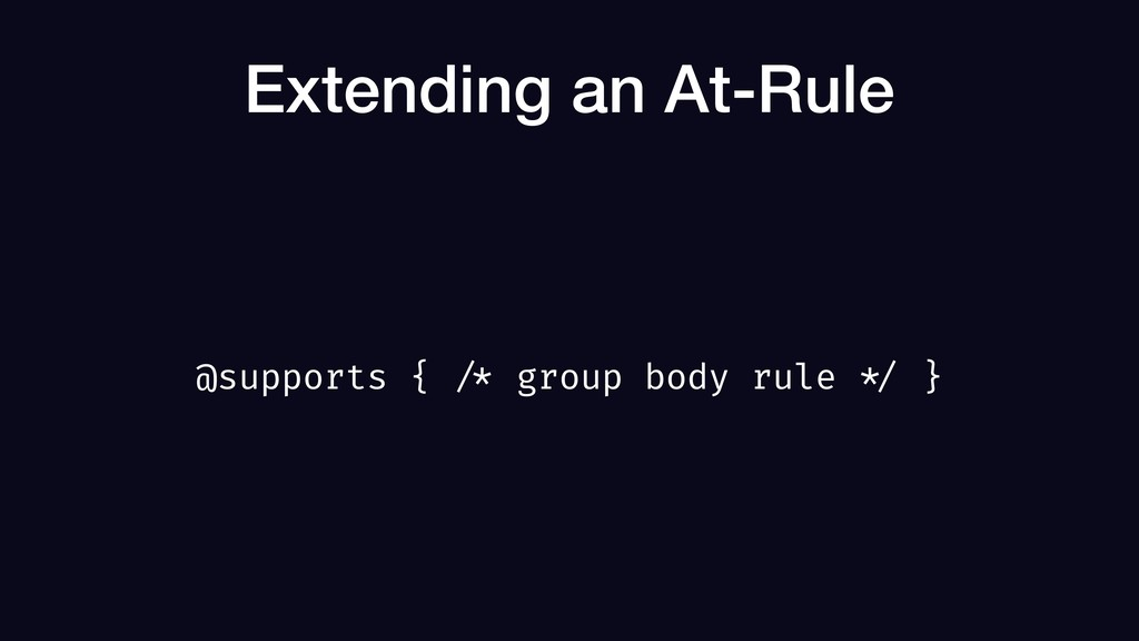Extending an At-Rule @supports { /* group body ...