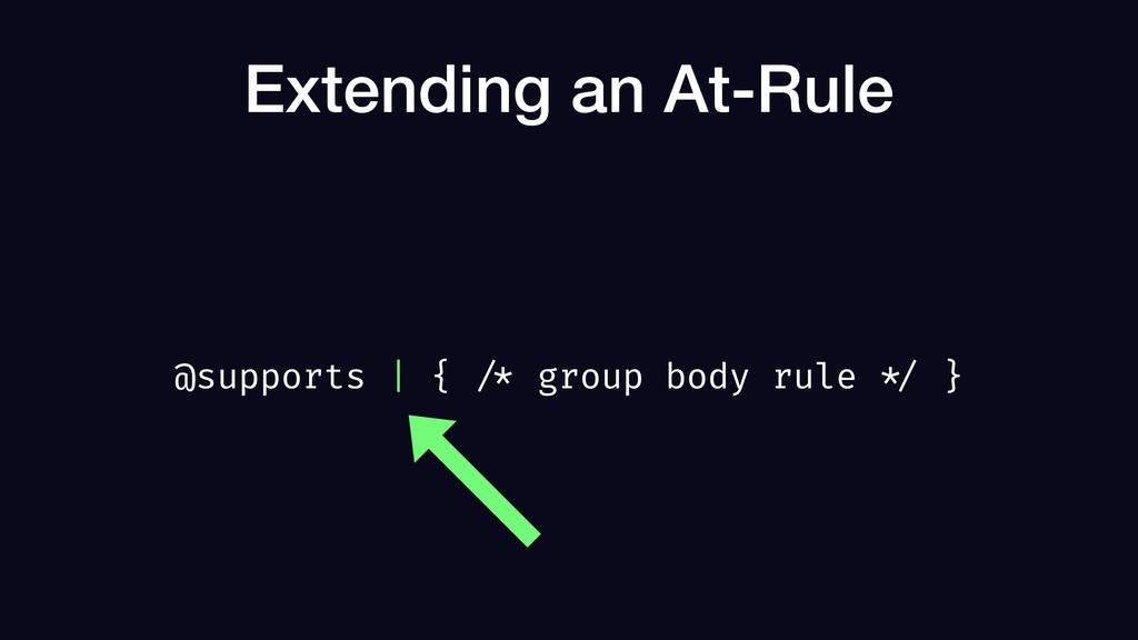 Extending an At-Rule @supports   { /* group bod...
