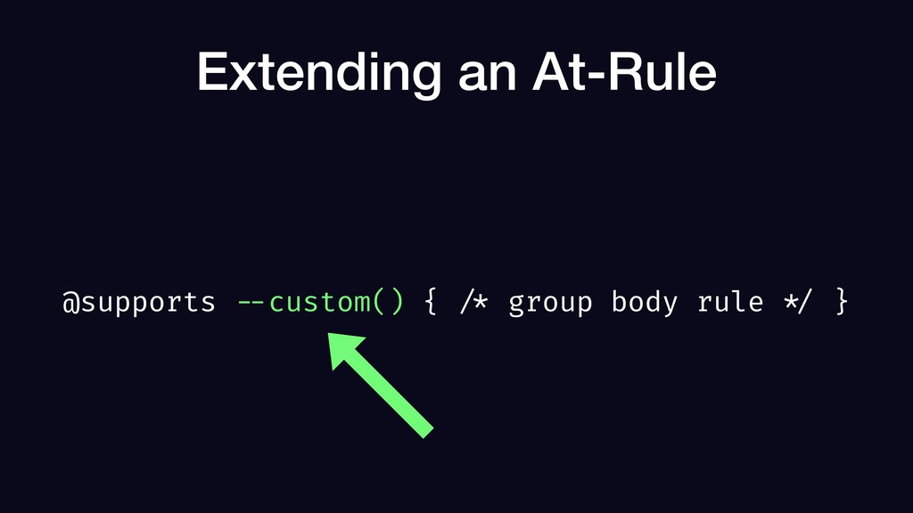 Extending an At-Rule @supports --custom() { /* ...
