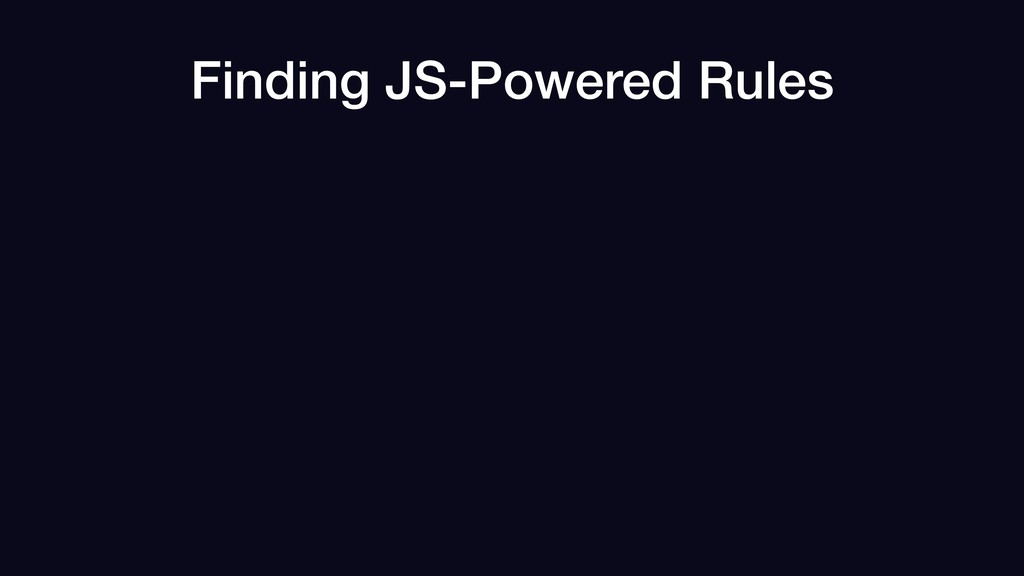 Finding JS-Powered Rules