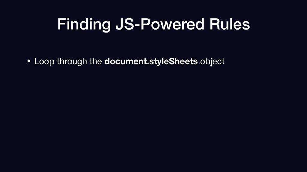 Finding JS-Powered Rules • Loop through the doc...