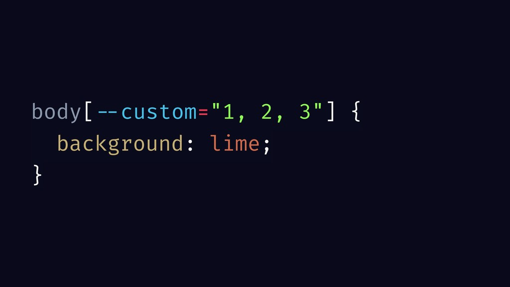 "body[ --custom=""1, 2, 3""] { background: lime; }"
