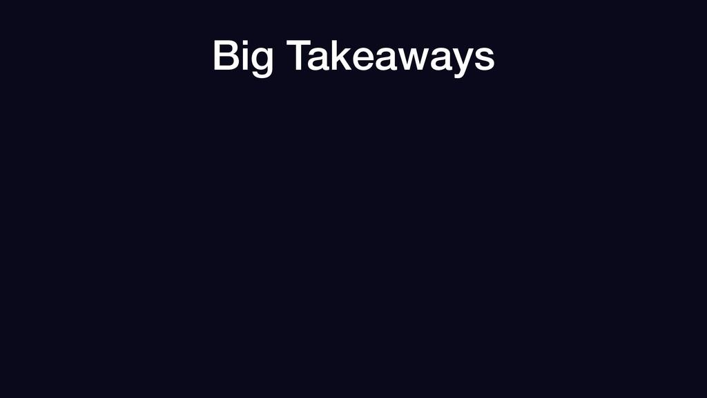 Big Takeaways