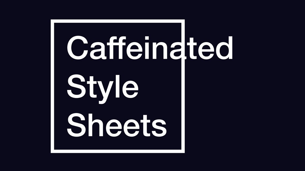 Caffeinated Style Sheets