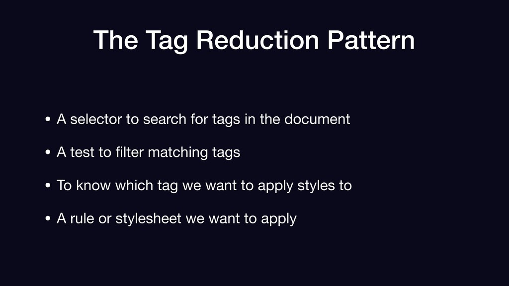 The Tag Reduction Pattern • A selector to searc...
