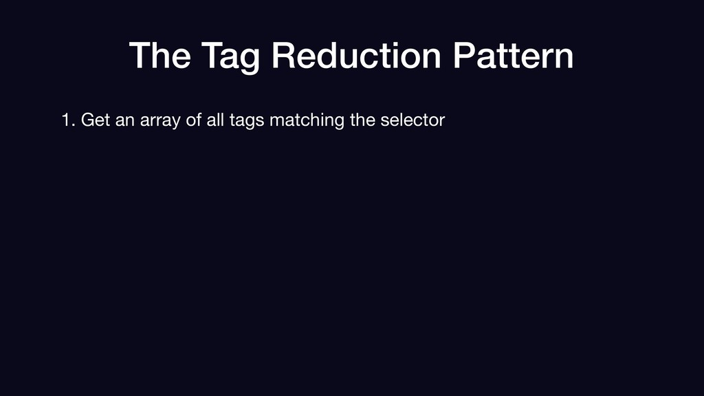 The Tag Reduction Pattern 1. Get an array of al...