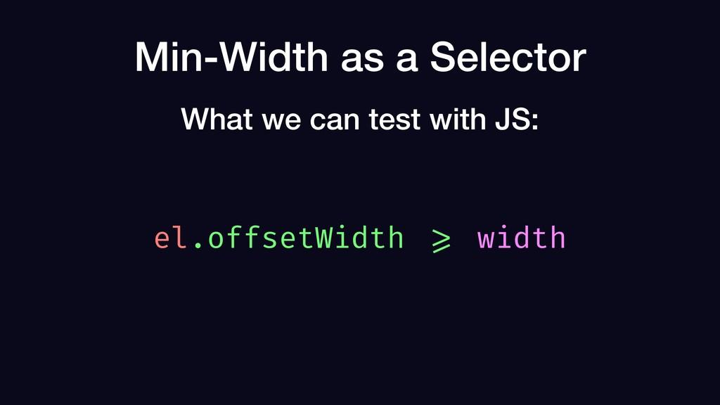 Min-Width as a Selector el.offsetWidth >= width...