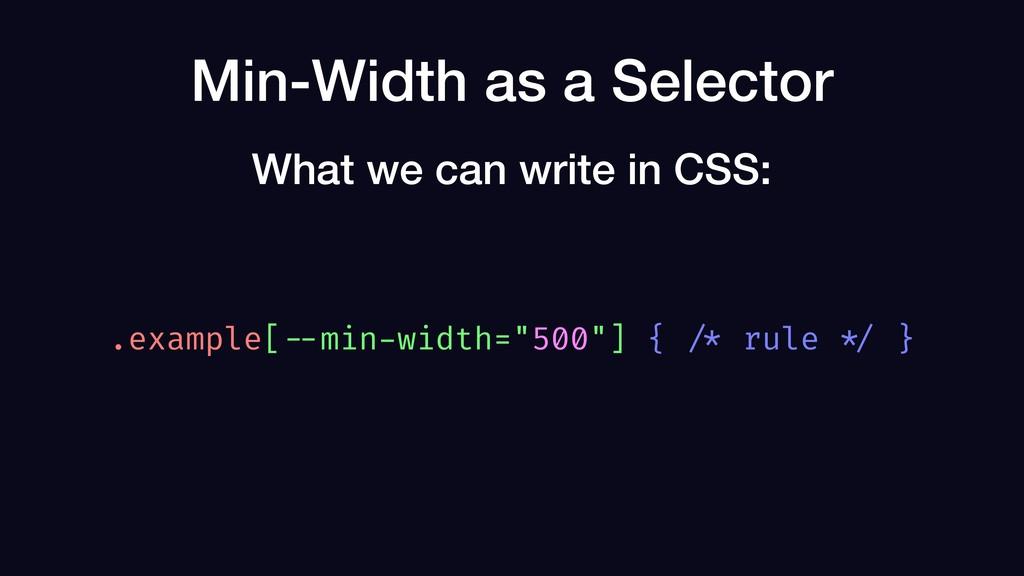 "Min-Width as a Selector .example[ --min-width=""..."