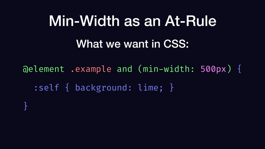 Min-Width as an At-Rule What we want in CSS: @e...